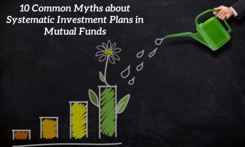 10 Common Myths about Systematic Investment Plans in Mutual Funds